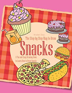 The Step-by-Step Way to Draw Snacks: A Fun and Easy Drawing Book to Learn How to Draw Snacks