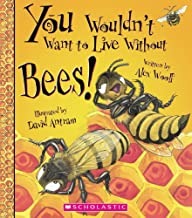 You Wouldn't Want To Live Without Bees! (Turtleback School & Library Binding Edition)