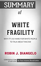 Summary of White Fragility: Why It's So Hard for White People to Talk About Racism (Conversation Starters)
