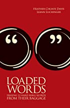 Loaded Words: Freeing 12 Hard Bible Words from Their Baggage