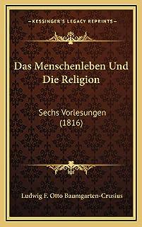 Das Menschenleben Und Die Religion: Sechs Vorlesungen (1816)