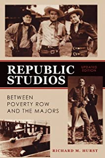Republic Studios: Beyond Poverty Row and the Majors (Updated)