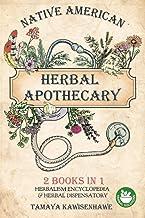 Native American Herbal Apothecary: 2 BOOKS IN 1 Herbalism Encyclopedia & Herbal Dispensatory (NATIVE AMERICAN HERBALISM - ...