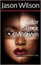 Color Struck Wisdom: Sometimes Even A Mother's Love Is Only Skin Deep...