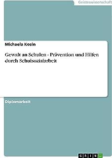 Gewalt  an Schulen - Prävention und Hilfen durch Schulsozialarbeit (German Edition)