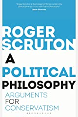 A Political Philosophy: Arguments for Conservatism (English Edition) eBook Kindle