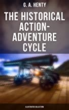 The Historical Action-Adventure Cycle (Illustrated Collection): 80+ Thriller & Action Adventure Novels: Out on the Pampas,...