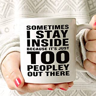WTOMUG You will always be my best Sometimes I Stay Inside Because Its Just Too Peopley Out There -11OZ Coffee Mug
