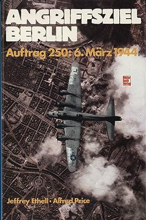 Angriffsziel Berlin. Auftrag 250: 6. März 1944