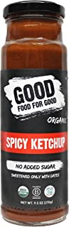 Good Food For Good Organic Spicy Ketchup, No Added Sugar Keto Ketchup, Refined Sugarfree Ketchup; Vegan/Paleo/Non GMO/Gluten Free/Low Salt/Soy Free/Corn Free; Naturally Sweetened with Dates (9.5oz)