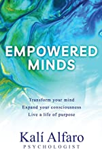 Empowered Minds: Transform your mind, expand your consciousness, life a life of purpose