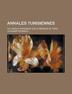 Annales Tunisiennes; Ou, Apercu Historique Sur La Regence de Tunis