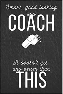 Smart Good Looking And Coach It Doesn't Get Any Better Than This: Funny Black&White Design Notebook/Journal Gift for Sport Coach to Writing (6x9 Inch. 15.24x22.86 cm.) Lined Paper 120 Blank Pages