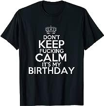 Don't Keep Fucking Calm It's My Birthday Naughty T Shirt