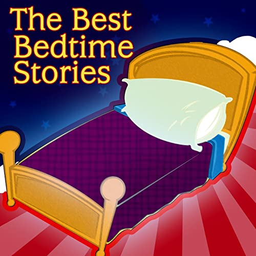 The Best Bedtime Stories - Bed Time Stories For Children Of All Ages