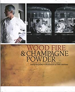 Wood Fire & Champagne Powder: Colorado Cuisine, Elevated, David Walford's Splendido at the Chateau)