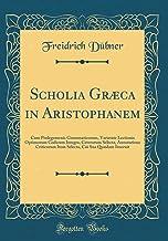 Scholia Græca in Aristophanem: Cum Prolegomenis Grammaticorum, Varietate Lectionis Optimorum Codicum Integra, Ceterorum Se...