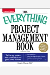 The Everything Project Management Book: Tackle any project with confidence and get it done on time (Everything®) Kindle Edition