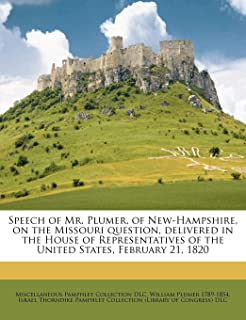 Speech of Mr. Plumer, of New-Hampshire, on the Missouri Question, Delivered in the House of Representatives of the United ...