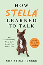 How Stella Learned to Talk: The Groundbreaking Story of the World's First Talking Dog