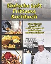 Einfache Luft Fritteuse Kochbuch: 640 Mühelose Rezepte für Luftfritteusen mit vollständigen Nährwertangaben