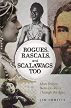 Rogues, Rascals, and Scalawags Too: More Ne'er-Do-Wells Through the Ages