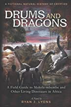 Drums and Dragons: A Field Guide to Mokele-mbembe and Other Living Dinosaurs in Africa (A Fictional Natural History of Cry...