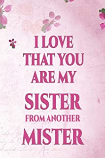 I Love That You Are My Sister From Another Mister: Pink Flower Notebook / Journal. My I Love You Book Journal   Perfect for School,Diary, Gratitude ... or Dream journal. Mother Day Gift Idea!