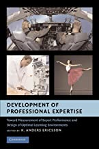 Development of Professional Expertise: Toward Measurement of Expert Performance and Design of Optimal Learning Environments