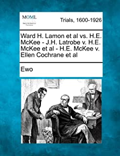 Ward H. Lamon et al vs. H.E. McKee - J.H. Latrobe V. H.E. McKee et al - H.E. McKee V. Ellen Cochrane et al