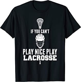 LAX Shirt Can't Play Nice Play Lacrosse Shirt GOAT Lacrosse T-Shirt