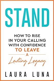 Stand: How to Rise in Your Calling with Confidence to Leave a Lasting Legacy