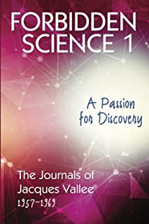 FORBIDDEN SCIENCE 1: A Passion for Discovery, The Journals of Jacques Vallee 1957-1969