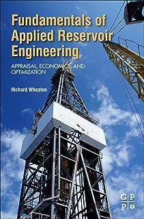 Fundamentals of Applied Reservoir Engineering: Appraisal, Economics and Optimization