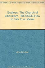 Godless: The Church of Liberalism-TREASON-How to Talk to a Liberal
