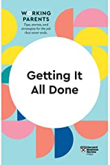 Getting It All Done (HBR Working Parents Series) Kindle Edition