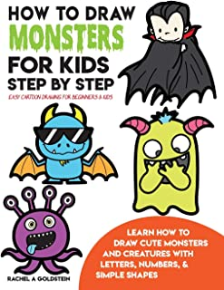 How to Draw Monsters for Kids Step by Step Easy Cartoon Drawing for Beginners & Kids: Learn How to Draw Cute Monsters and Creatures with Letters, ... Simple Shapes (Drawing for Kids) (Volume 20)