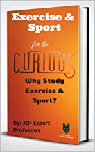 Exercise & Sport for the Curious: Why Study Exercise & Sport? (The Encyclopedia of Health & Medical Sciences Majors for Gu...