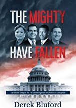 The Mighty Have Fallen: The Inside Story of the FBI's Investigation into Political Corruption