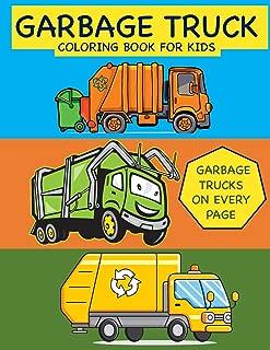 Garbage Truck Coloring Book for Kids Garbage Trucks on Every Page: Coloring Book for Toddlers, Preschool, Kindergarten (Toddler Coloring Books)