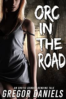 Orc in the Road (Gender Transformation Erotica)