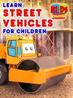 Learn Street Vehicles for Children - Kids Channel