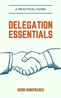 Delegation Essentials: A Practical Guide (Advance Book 5)