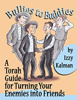 Bullies to Buddies: A Torah Guide for Turning Your Enemies into Friends
