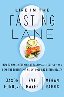 Life in the Fasting Lane: How to Make Intermittent Fasting a Lifestyle--And Reap the Benefits of Weight Loss and Better He...
