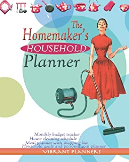 The Homemaker's Household Planner: monthly budget tracker, house cleaning schedule, meal planner with shopping list, household goals and personal goal planner