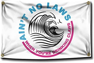 Banger - Ain't No Laws When Your Drinking Claws White 3 x 5 Feet Flag for College Dorm