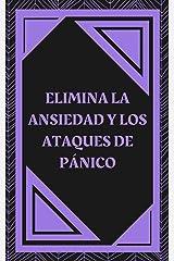 ELIMINA LA ANSIEDAD Y LOS ATAQUES DE PANICO: Que es la ANSIEDAD? Quienes la SUFREN? Como obtener AYUDA? Como PREVENIRLOS? Claves PODEROSAS!! (ESTABLECIENDO ... MENTAL Y CORPORAL nº 2) (Spanish Edition) eBook Kindle
