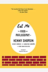 Eat Me: The Food and Philosophy of Kenny Shopsin Hardcover