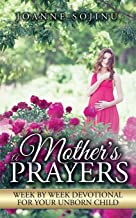 A Mother's Prayers: Week by Week Devotional for Your Unborn Child